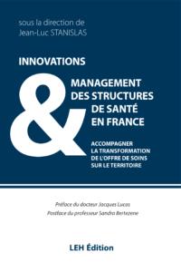 Ouvrage de référence « Innovations et management des structures de santé en France : accompagner la transformation de l'offre de soins sur le territoire » (LEH Edition, sous la Direction de Jean-Luc STANISLAS), le 4 octobre 2021
